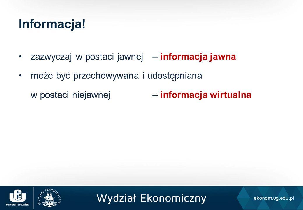 zazwyczaj w postaci jawnej – informacja jawna może być przechowywana i udostępniana w postaci niejawnej – informacja wirtualna Informacja!