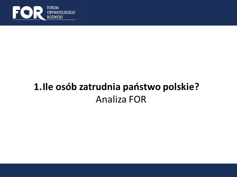 1.Ile osób zatrudnia państwo polskie Analiza FOR