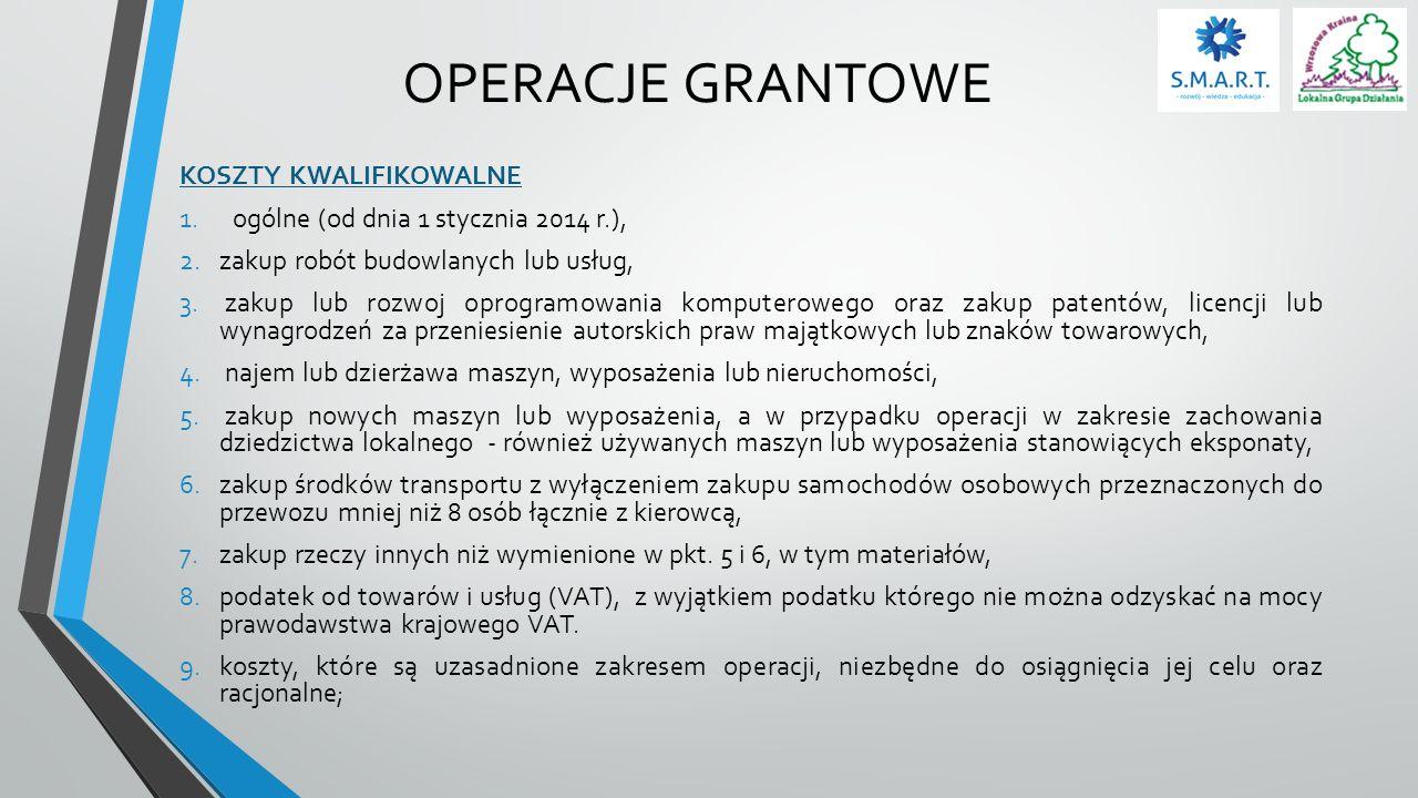 OPERACJE GRANTOWE KOSZTY KWALIFIKOWALNE 1.ogólne (od dnia 1 stycznia 2014 r.), 2.zakup robót budowlanych lub usług, 3. zakup lub rozwoj oprogramowania