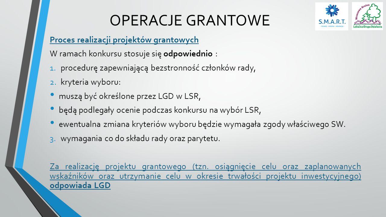 OPERACJE GRANTOWE Proces realizacji projektów grantowych W ramach konkursu stosuje się odpowiednio : 1.procedurę zapewniającą bezstronność członków ra