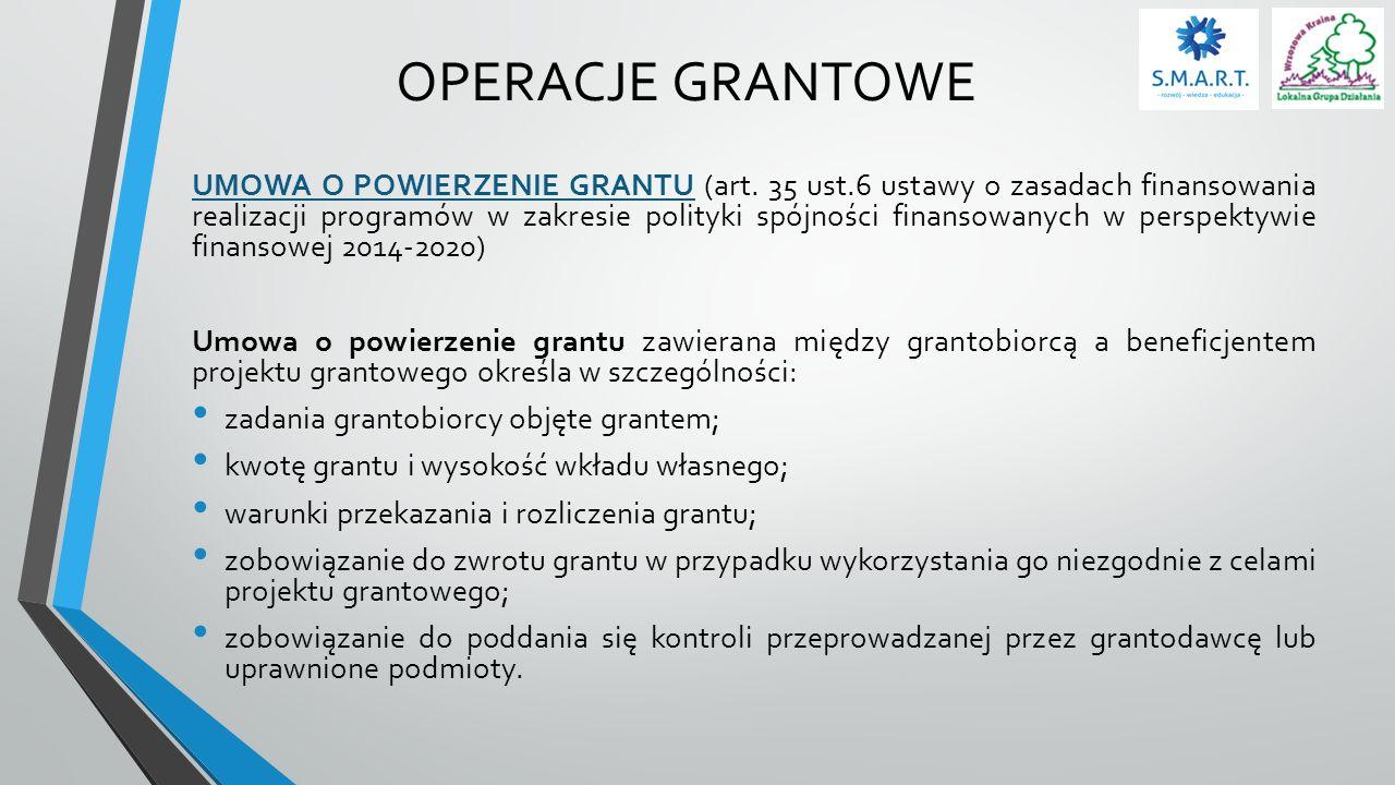 OPERACJE GRANTOWE UMOWA O POWIERZENIE GRANTU (art. 35 ust.6 ustawy o zasadach finansowania realizacji programów w zakresie polityki spójności finansow