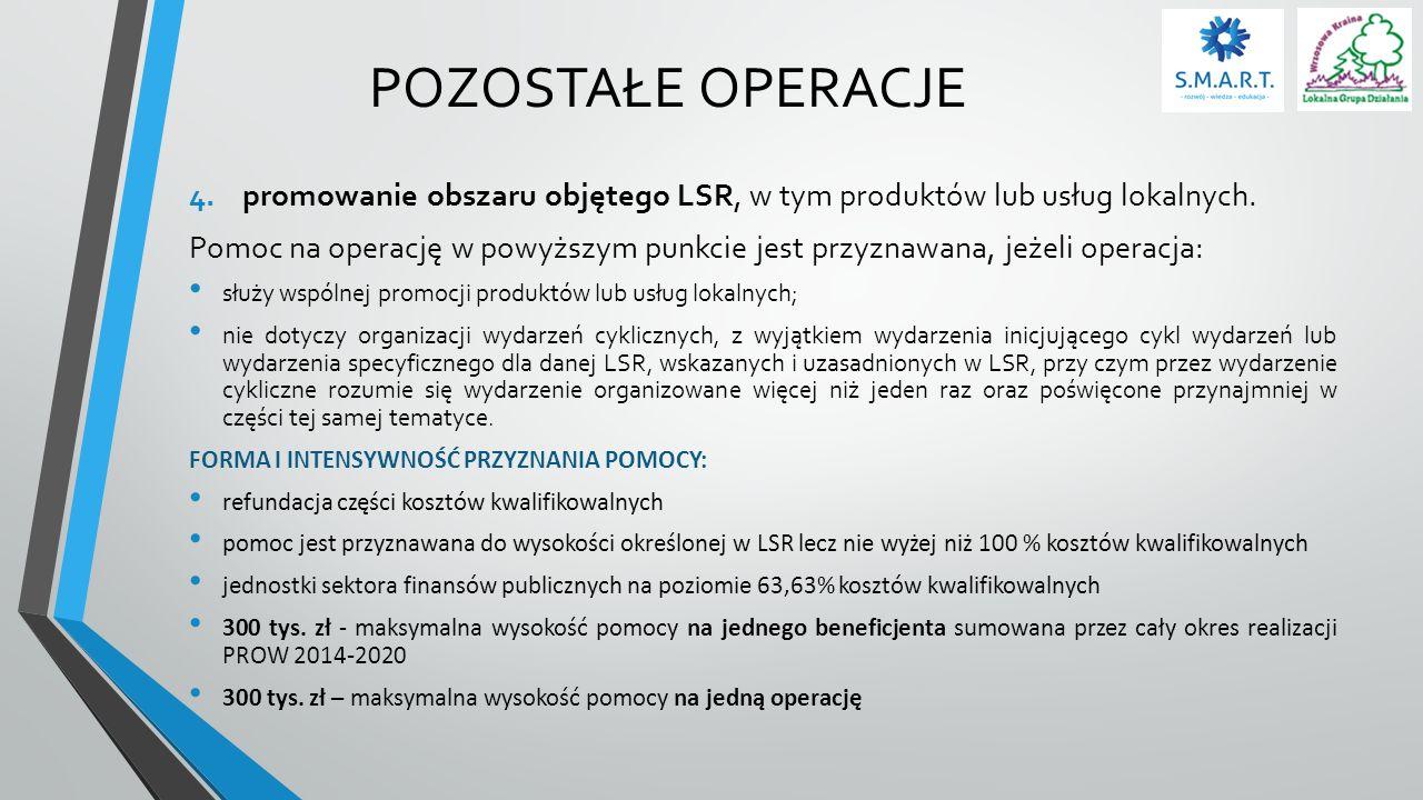 POZOSTAŁE OPERACJE 4.promowanie obszaru objętego LSR, w tym produktów lub usług lokalnych. Pomoc na operację w powyższym punkcie jest przyznawana, jeż