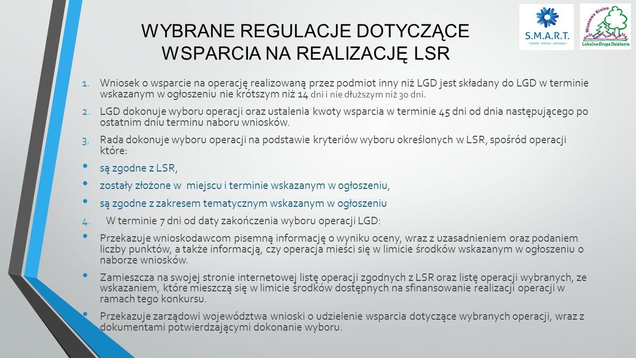 WYBRANE REGULACJE DOTYCZĄCE WSPARCIA NA REALIZACJĘ LSR 1.Wniosek o wsparcie na operację realizowaną przez podmiot inny niż LGD jest składany do LGD w