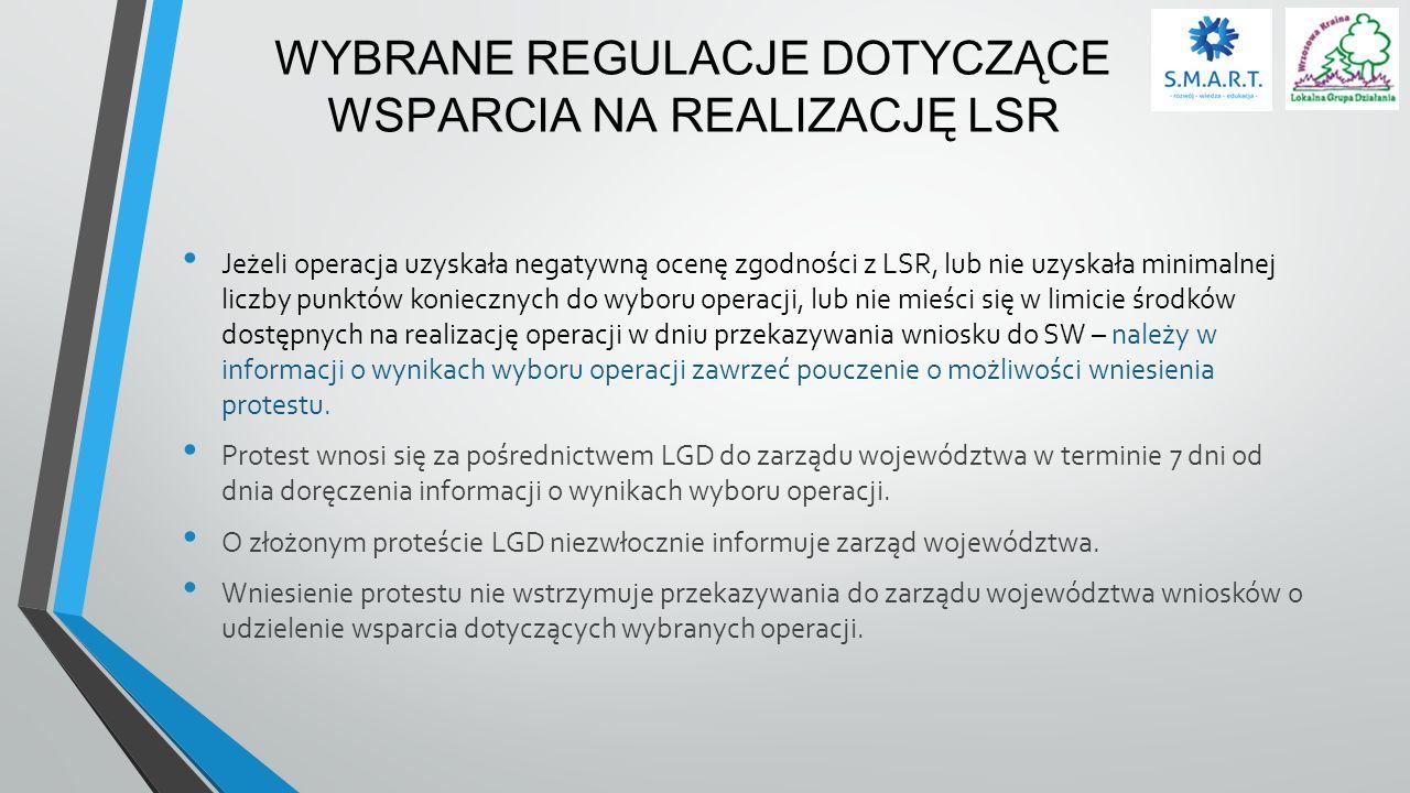 WYBRANE REGULACJE DOTYCZĄCE WSPARCIA NA REALIZACJĘ LSR Jeżeli operacja uzyskała negatywną ocenę zgodności z LSR, lub nie uzyskała minimalnej liczby pu