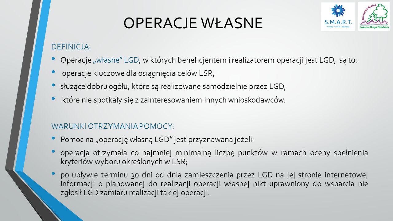 """OPERACJE WŁASNE DEFINICJA: Operacje """"własne"""" LGD, w których beneficjentem i realizatorem operacji jest LGD, są to: operacje kluczowe dla osiągnięcia c"""