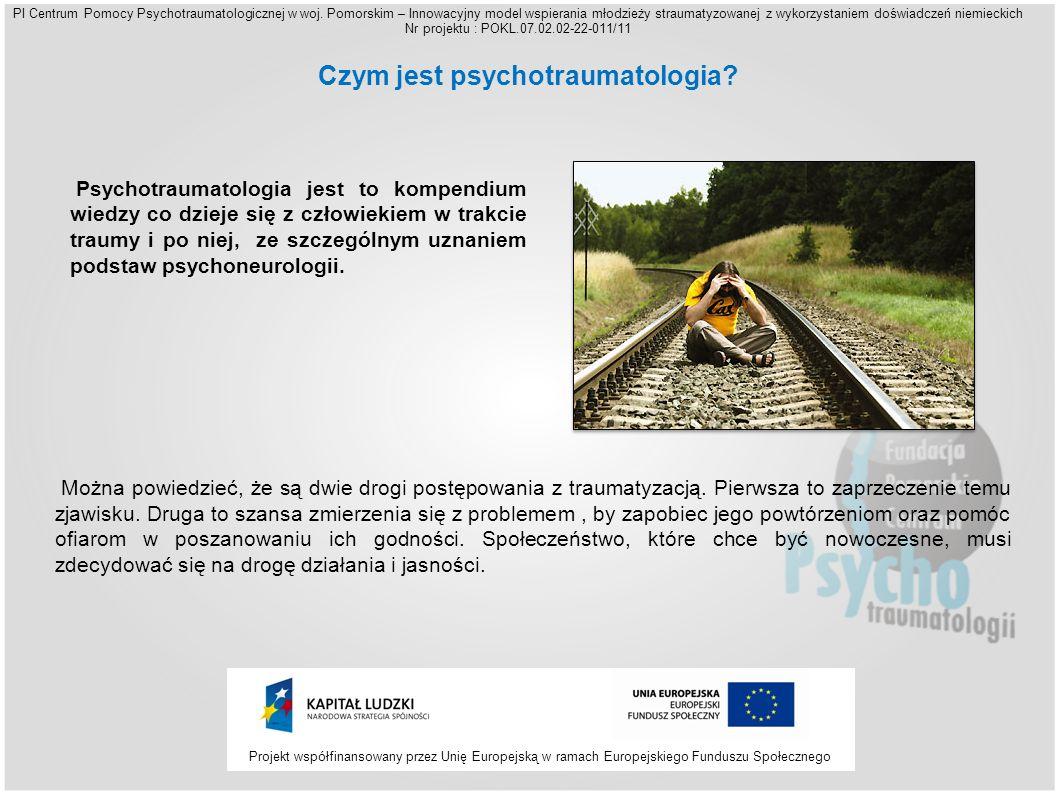 Projekt współfinansowany przez Unię Europejską w ramach Europejskiego Funduszu Społecznego PI Centrum Pomocy Psychotraumatologicznej w woj. Pomorskim