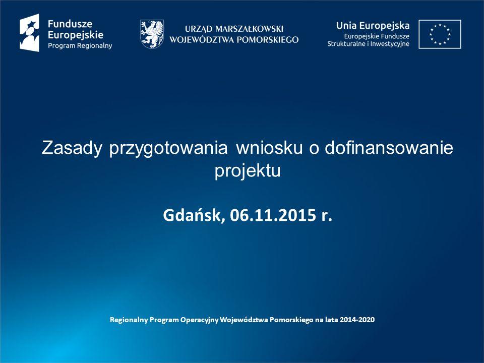 Zasady przygotowania wniosku o dofinansowanie projektu Gdańsk, 06.11.2015 r.