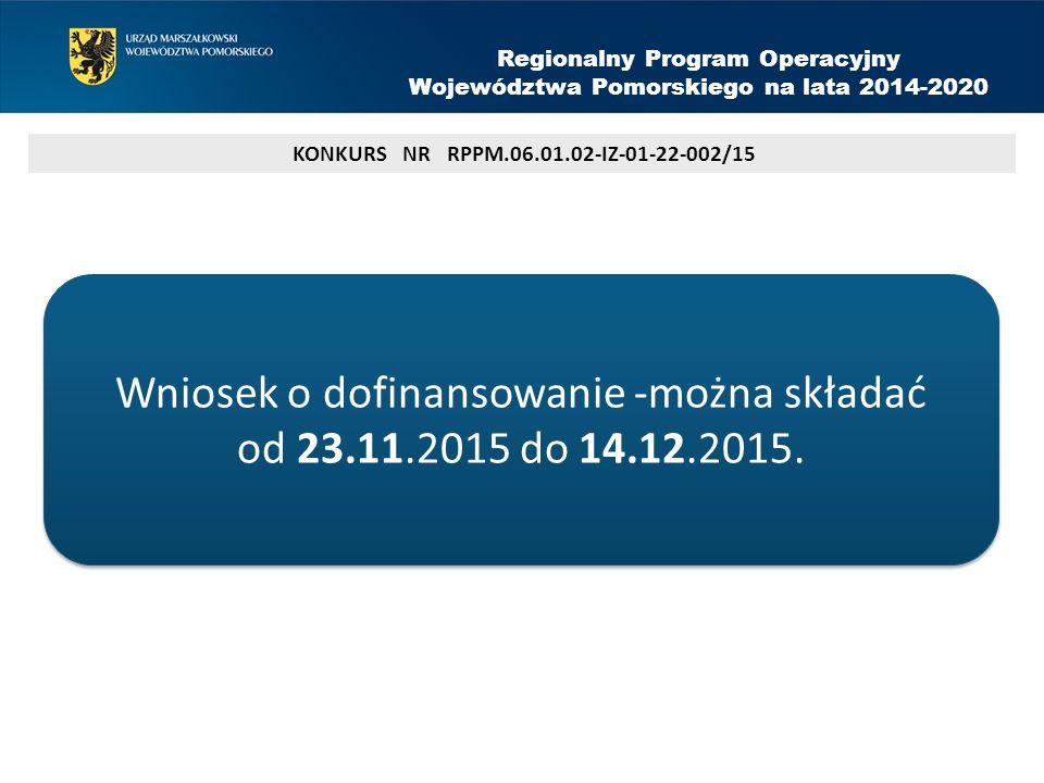 KONKURS NR RPPM.06.01.02-IZ-01-22-002/15 Wniosek o dofinansowanie -można składać od 23.11.2015 do 14.12.2015.