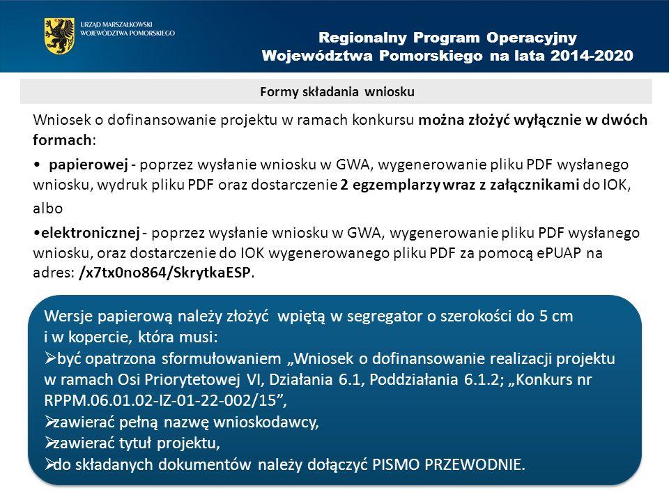 Wniosek o dofinansowanie projektu w ramach konkursu można złożyć wyłącznie w dwóch formach: papierowej - poprzez wysłanie wniosku w GWA, wygenerowanie pliku PDF wysłanego wniosku, wydruk pliku PDF oraz dostarczenie 2 egzemplarzy wraz z załącznikami do IOK, albo elektronicznej - poprzez wysłanie wniosku w GWA, wygenerowanie pliku PDF wysłanego wniosku, oraz dostarczenie do IOK wygenerowanego pliku PDF za pomocą ePUAP na adres: /x7tx0no864/SkrytkaESP.