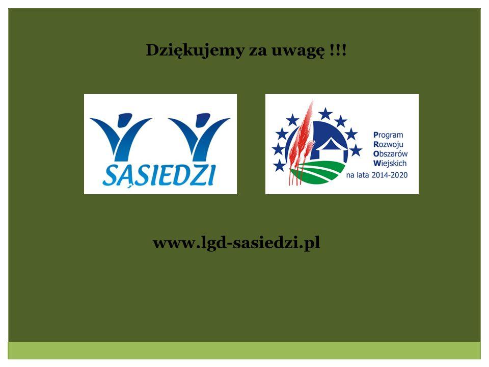 Dziękujemy za uwagę !!! www.lgd-sasiedzi.pl
