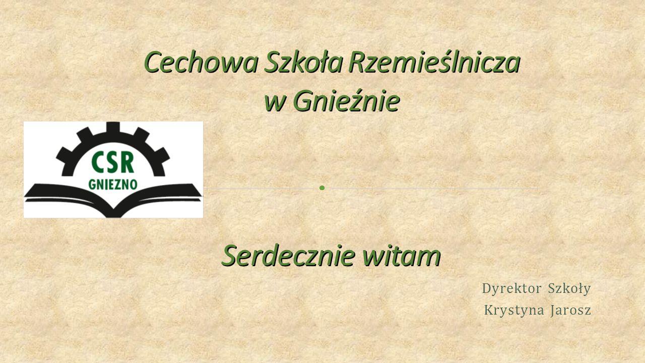 Dyrektor Szkoły Krystyna Jarosz Cechowa Szkoła Rzemieślnicza w Gnieźnie Serdecznie witam