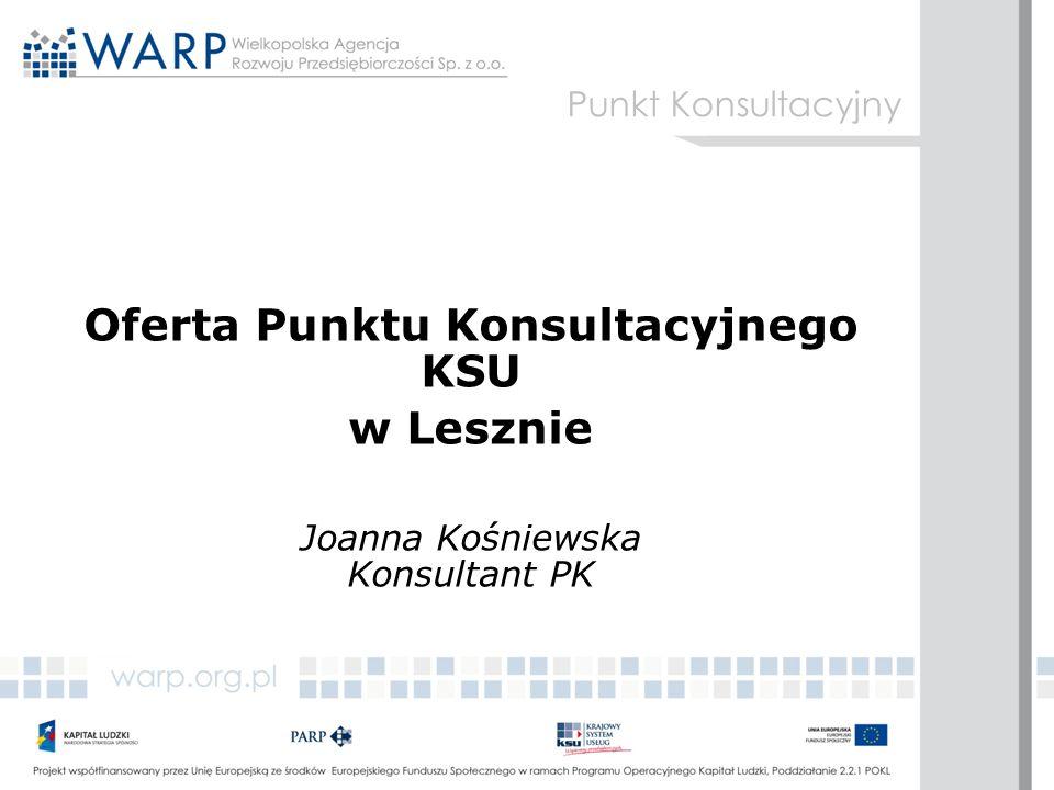 Punkt Konsultacyjny Oferta Punktu Konsultacyjnego KSU w Lesznie Joanna Kośniewska Konsultant PK