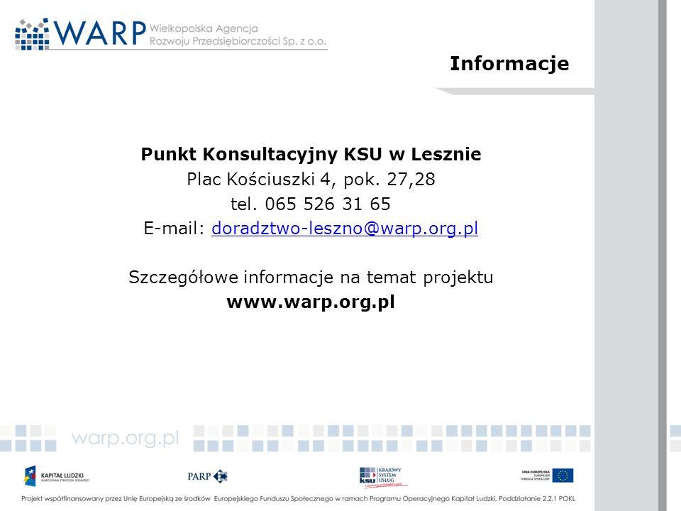Informacje Punkt Konsultacyjny KSU w Lesznie Plac Kościuszki 4, pok. 27,28 tel. 065 526 31 65 E-mail: doradztwo-leszno@warp.org.pldoradztwo-leszno@war