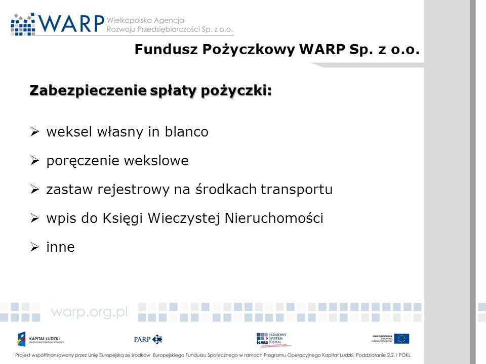 Zabezpieczenie spłaty pożyczki:  weksel własny in blanco  poręczenie wekslowe  zastaw rejestrowy na środkach transportu  wpis do Księgi Wieczystej Nieruchomości  inne Fundusz Pożyczkowy WARP Sp.