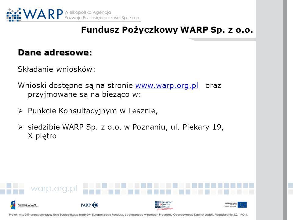 Dane adresowe: Składanie wniosków: Wnioski dostępne są na stronie www.warp.org.pl oraz przyjmowane są na bieżąco w:www.warp.org.pl  Punkcie Konsultacyjnym w Lesznie,  siedzibie WARP Sp.