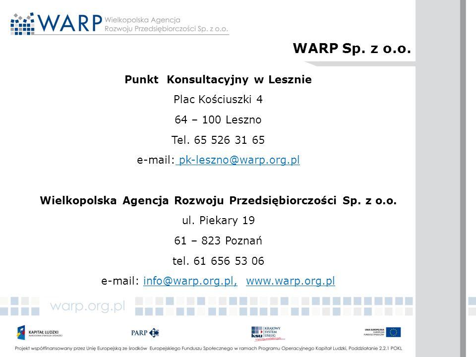 Punkt Konsultacyjny w Lesznie Plac Kościuszki 4 64 – 100 Leszno Tel. 65 526 31 65 e-mail: pk-leszno@warp.org.pl Wielkopolska Agencja Rozwoju Przedsięb