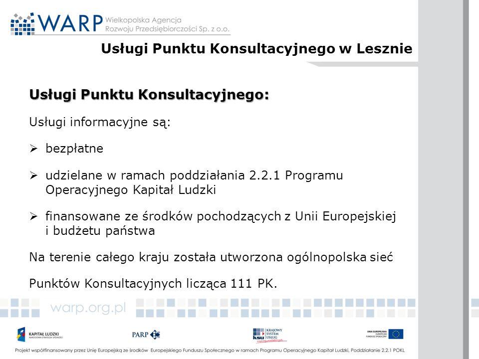 Usługi Punktu Konsultacyjnego: Usługi informacyjne są:  bezpłatne  udzielane w ramach poddziałania 2.2.1 Programu Operacyjnego Kapitał Ludzki  finansowane ze środków pochodzących z Unii Europejskiej i budżetu państwa Na terenie całego kraju została utworzona ogólnopolska sieć Punktów Konsultacyjnych licząca 111 PK.