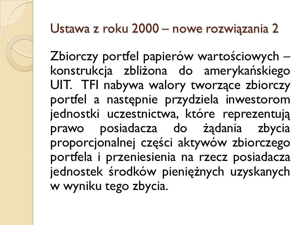 Ustawa z roku 2000 – nowe rozwiązania 2 Zbiorczy portfel papierów wartościowych – konstrukcja zbliżona do amerykańskiego UIT.