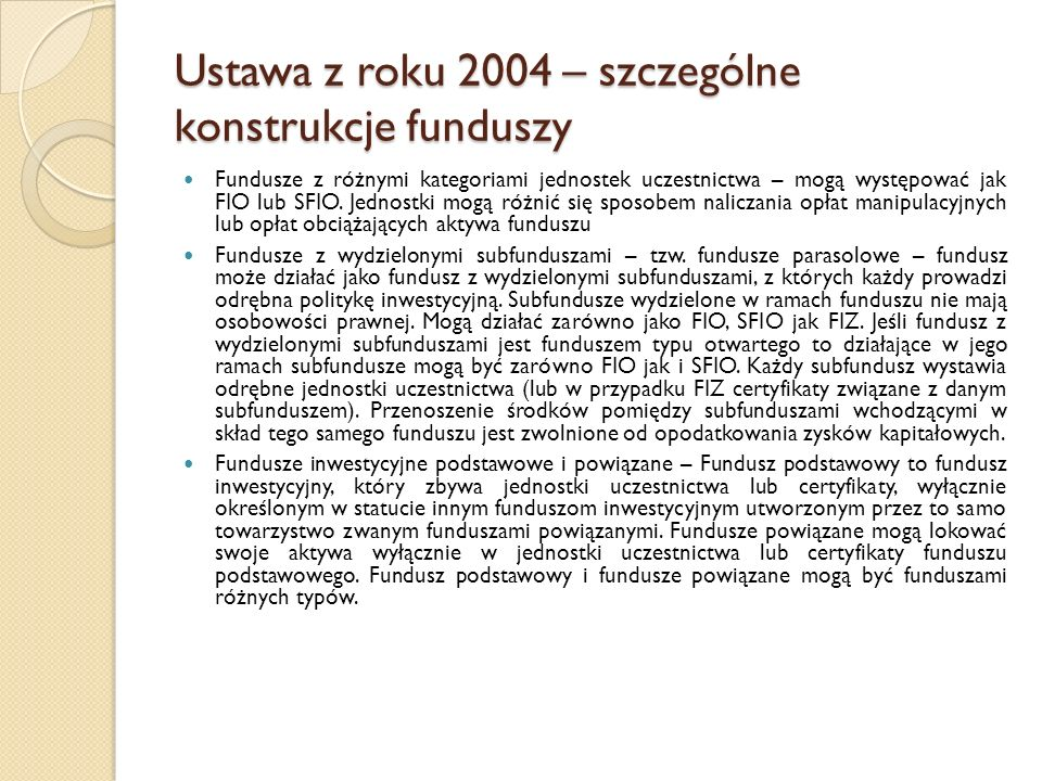Ustawa z roku 2004 – szczególne konstrukcje funduszy Fundusze z różnymi kategoriami jednostek uczestnictwa – mogą występować jak FIO lub SFIO.