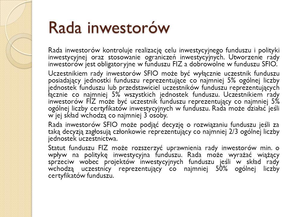 Rada inwestorów Rada inwestorów kontroluje realizację celu inwestycyjnego funduszu i polityki inwestycyjnej oraz stosowanie ograniczeń inwestycyjnych.