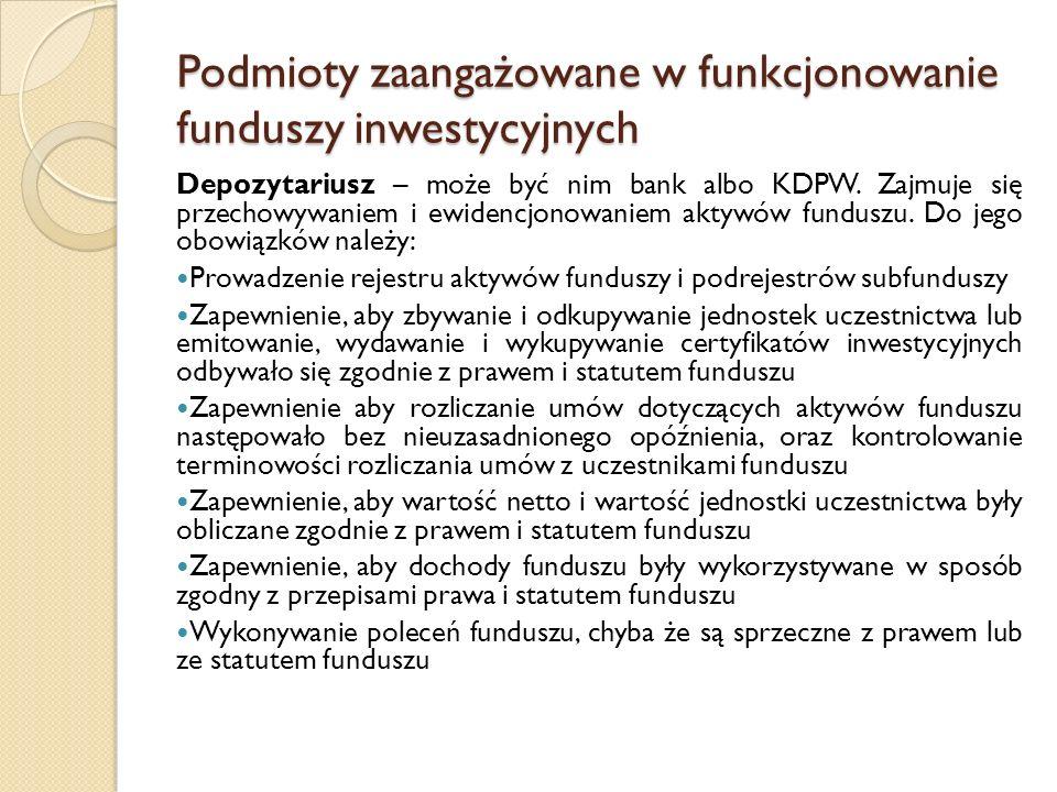 Podmioty zaangażowane w funkcjonowanie funduszy inwestycyjnych Depozytariusz – może być nim bank albo KDPW.