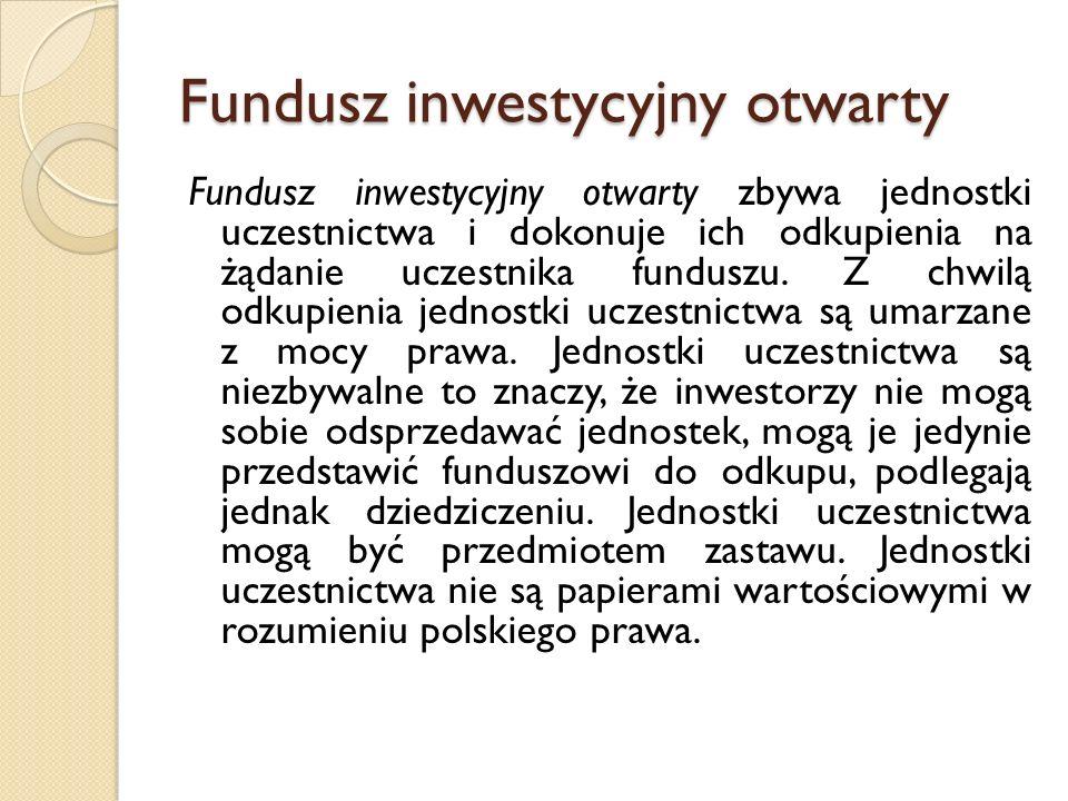 Specjalistyczny fundusz inwestycyjny otwarty Specjalistyczny fundusz otwarty jest rodzajem funduszu otwartego (zbywa jednostki uczestnictwa).