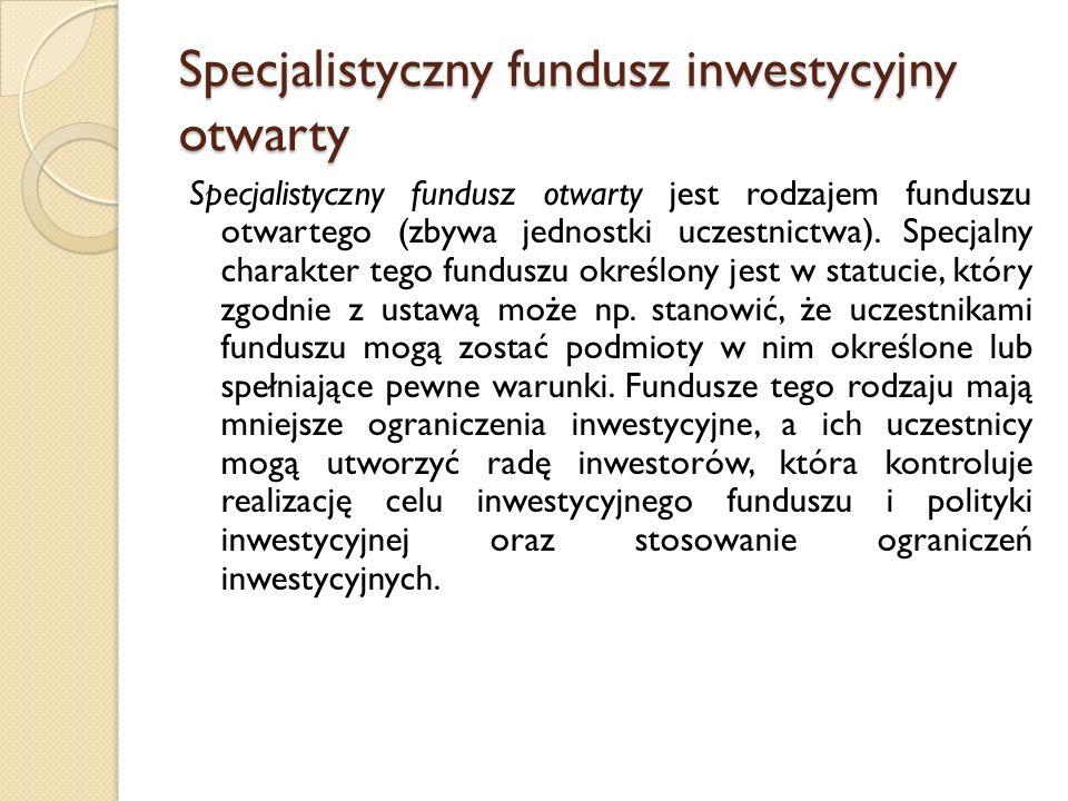 Fundusz inwestycyjny zamknięty Fundusz inwestycyjny zamknięty emituje certyfikaty inwestycyjne podlegające wprowadzeniu do publicznego obrotu albo niepodlegające wprowadzeniu do publicznego obrotu, o czym decyduje statut funduszu.
