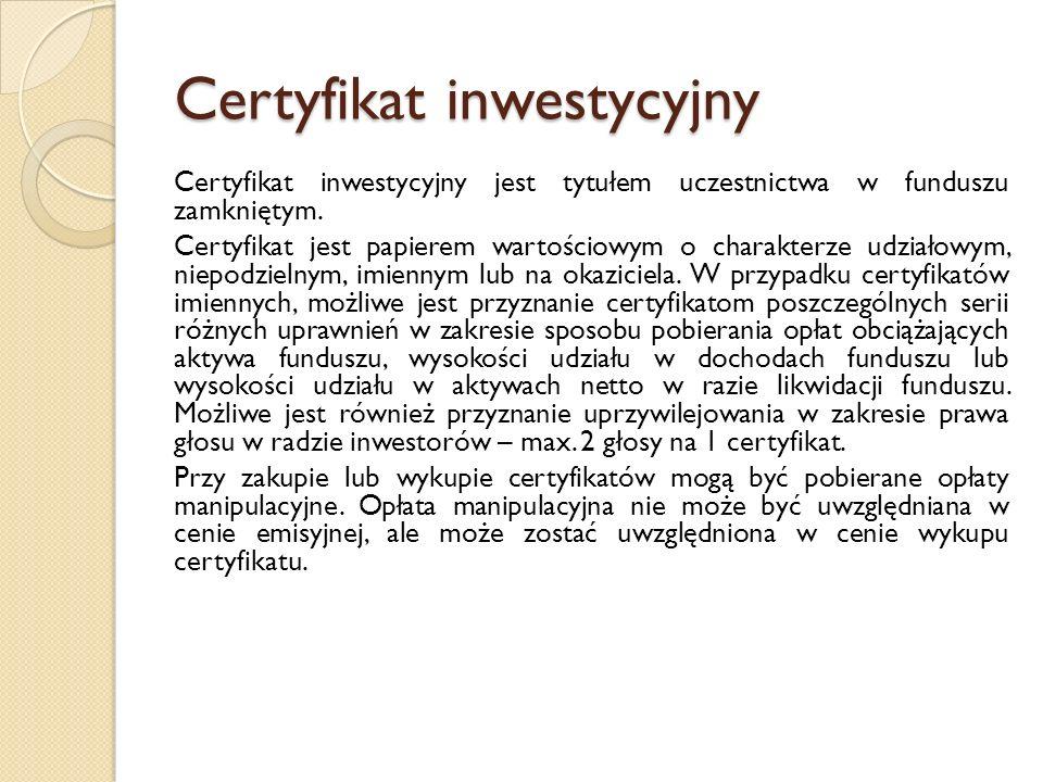 Certyfikat inwestycyjny Certyfikat inwestycyjny jest tytułem uczestnictwa w funduszu zamkniętym.