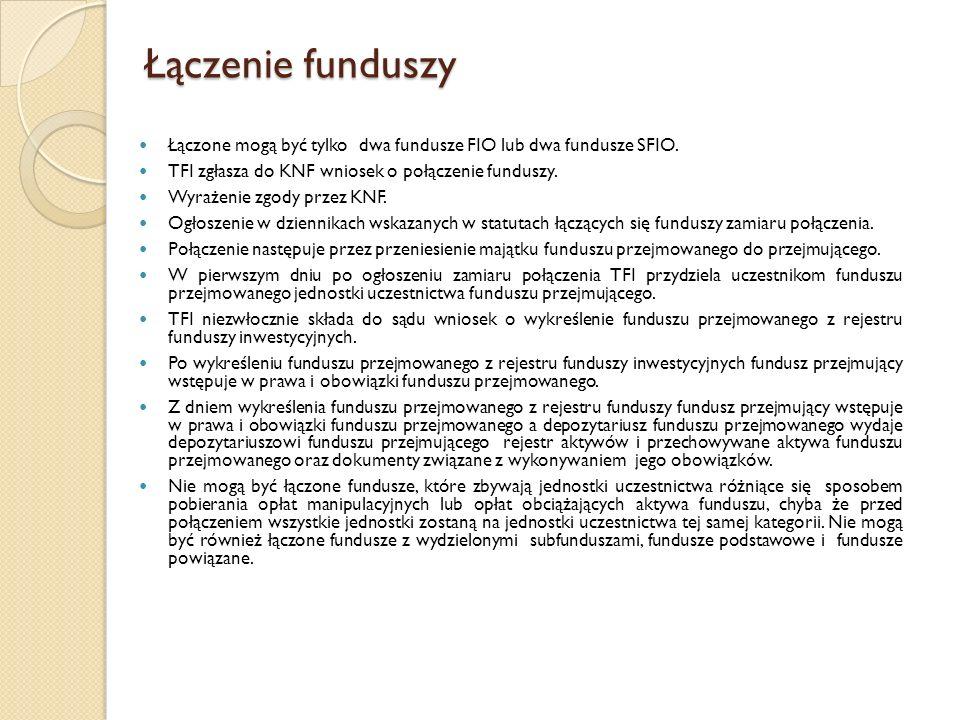 Łączenie funduszy Łączone mogą być tylko dwa fundusze FIO lub dwa fundusze SFIO.