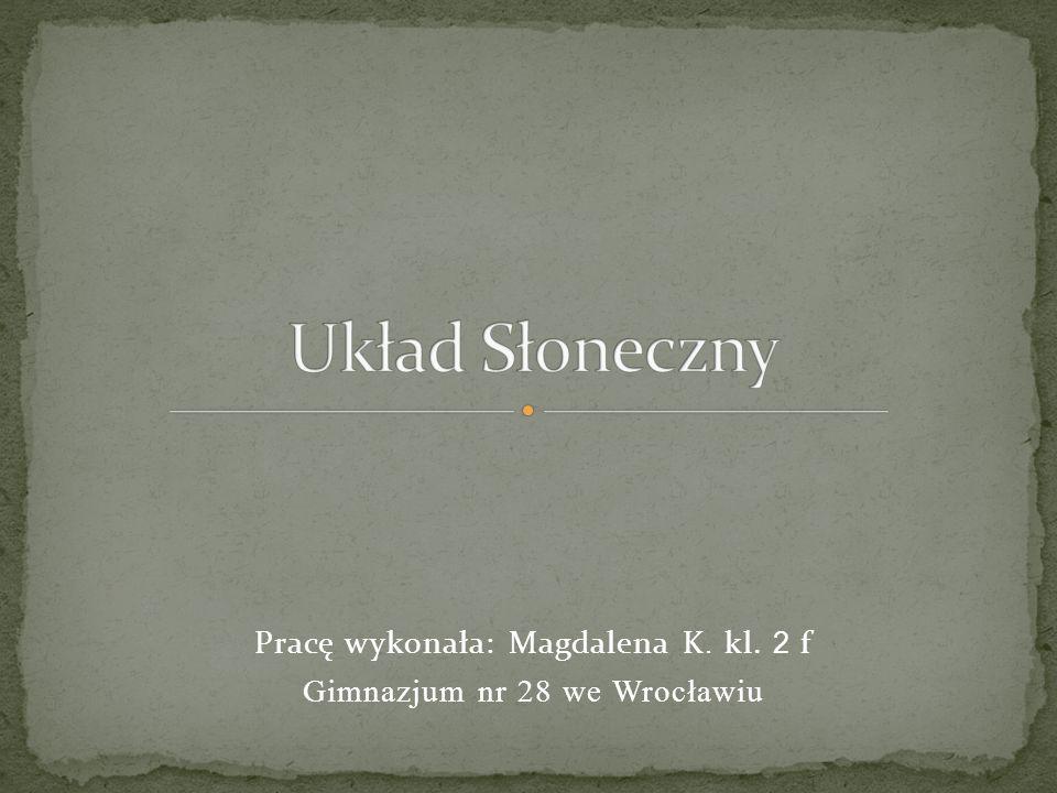 Pracę wykonała: Magdalena K. kl. 2 f Gimnazjum nr 28 we Wrocławiu