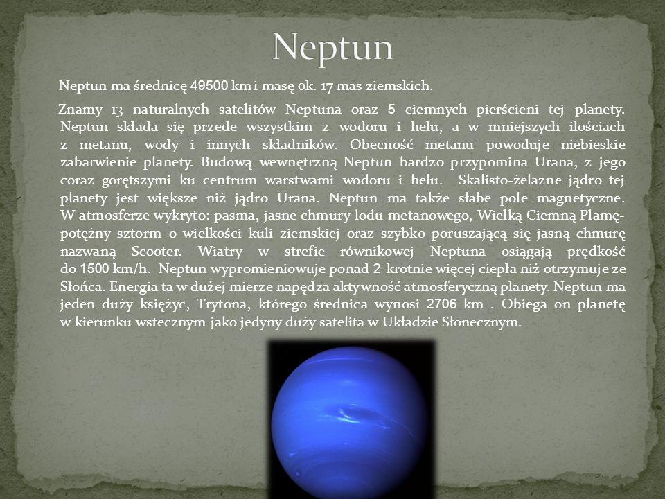 Neptun ma średnicę 49500 km i masę 0k. 17 mas ziemskich. Znamy 13 naturalnych satelitów Neptuna oraz 5 ciemnych pierścieni tej planety. Neptun składa