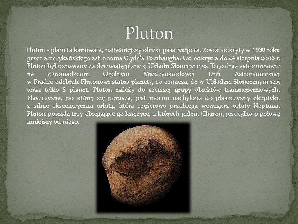 Pluton - planeta karłowata, najjaśniejszy obiekt pasa Kuipera. Został odkryty w 1930 roku przez amerykańskiego astronoma Clyde'a Tombaugha. Od odkryci