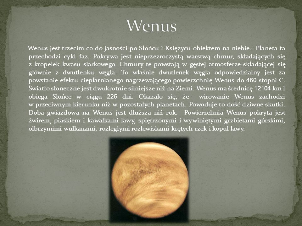 Wenus jest trzecim co do jasności po Słońcu i Księżycu obiektem na niebie. Planeta ta przechodzi cykl faz. Pokrywa jest nieprzezroczystą warstwą chmur
