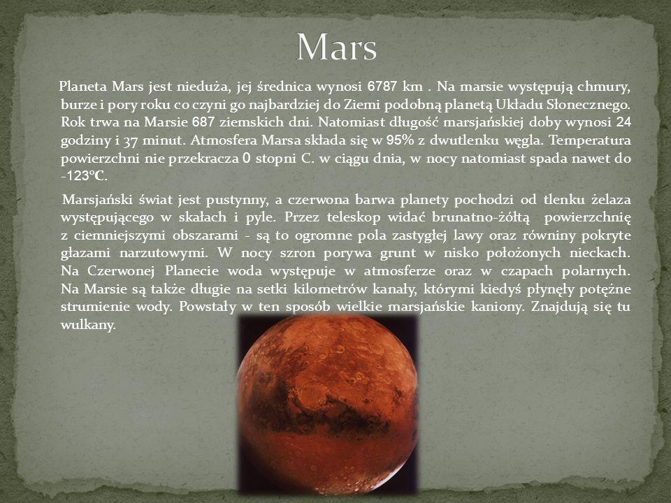 Planeta Mars jest nieduża, jej średnica wynosi 6787 km. Na marsie występują chmury, burze i pory roku co czyni go najbardziej do Ziemi podobną planetą