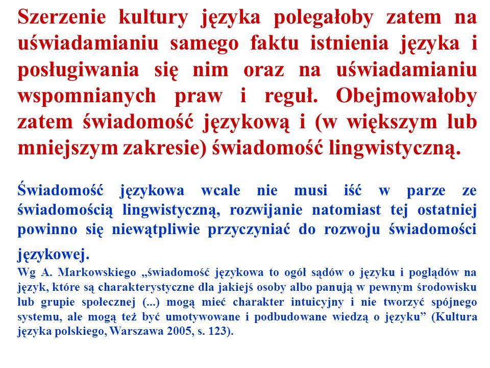 Przez świadomość lingwistyczną natomiast rozumiem znajomość praw budowy i rozwoju języka oraz reguł posługiwania się nim.