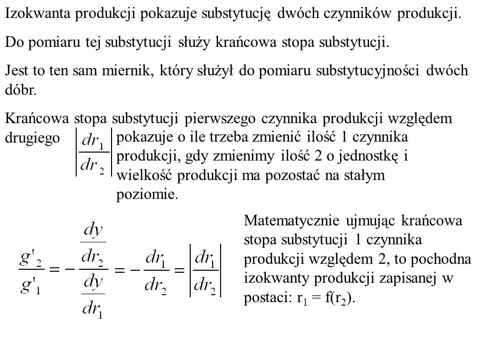Tym samym możemy zapisać, że dla optymalnej metody produkcji musi być spełniona równość: Znak minus z prawej strony równania zniknął, gdyż po lewej pojawił się moduł od wartości, która też jest ujemna.