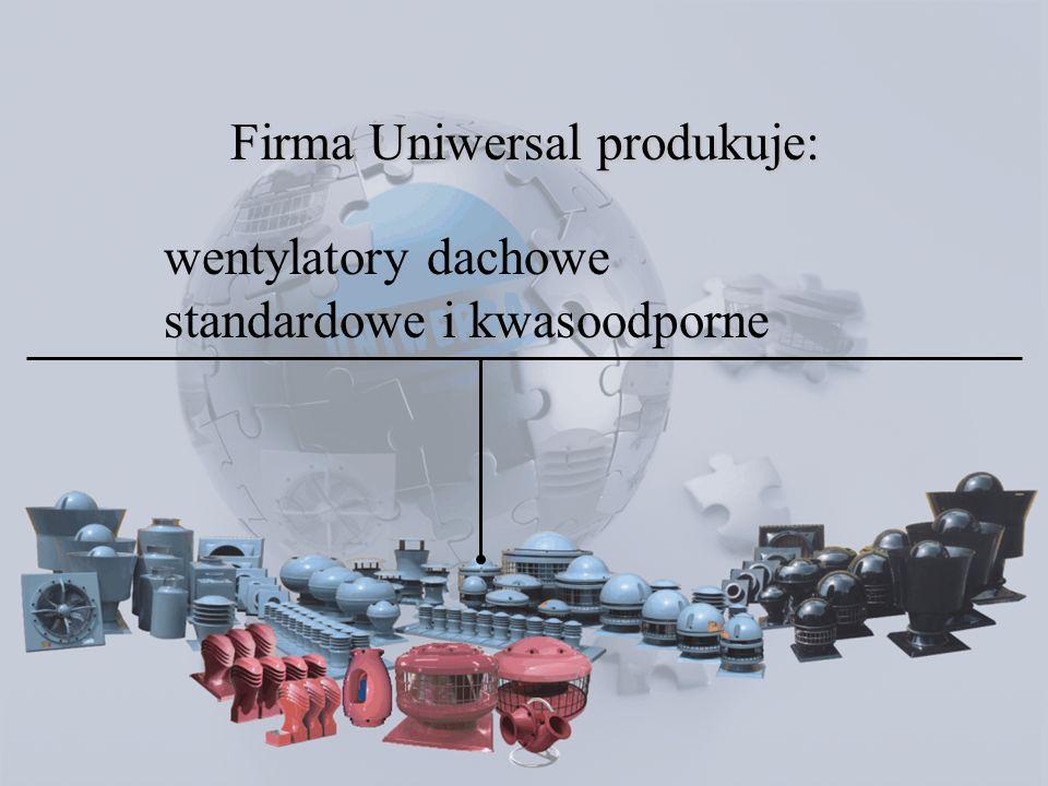 Firma Uniwersal produkuje: wentylatory dachowe standardowe i kwasoodporne