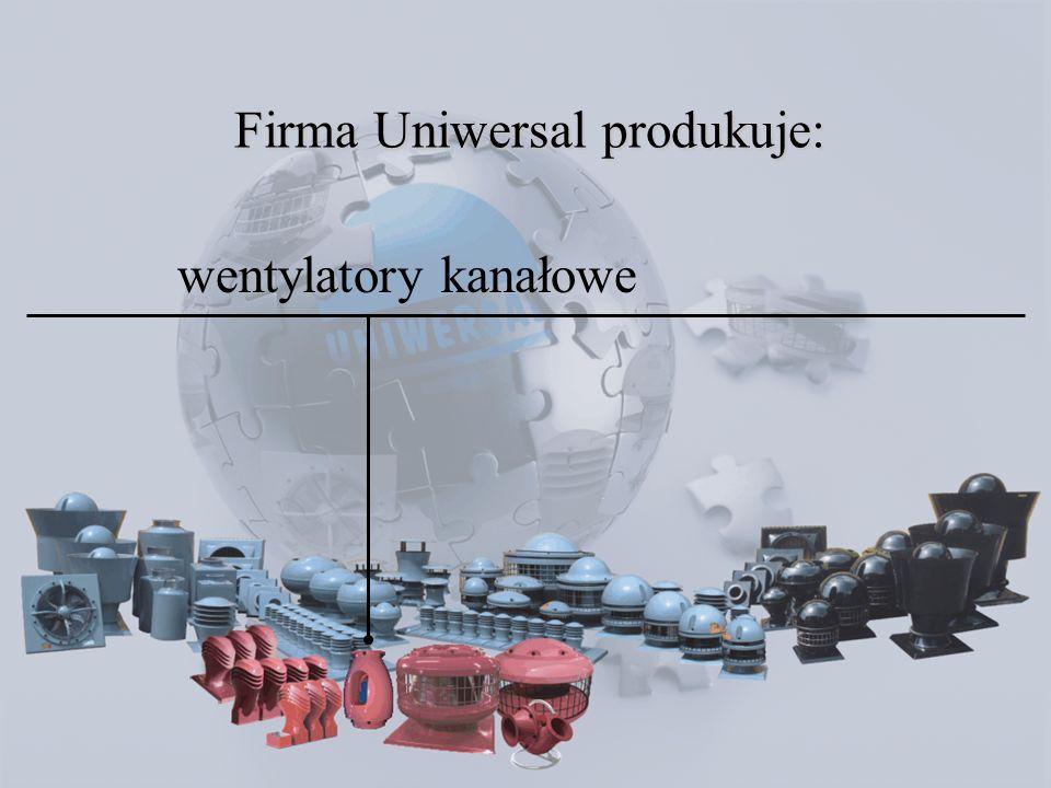 wentylatory kanałowe Firma Uniwersal produkuje:
