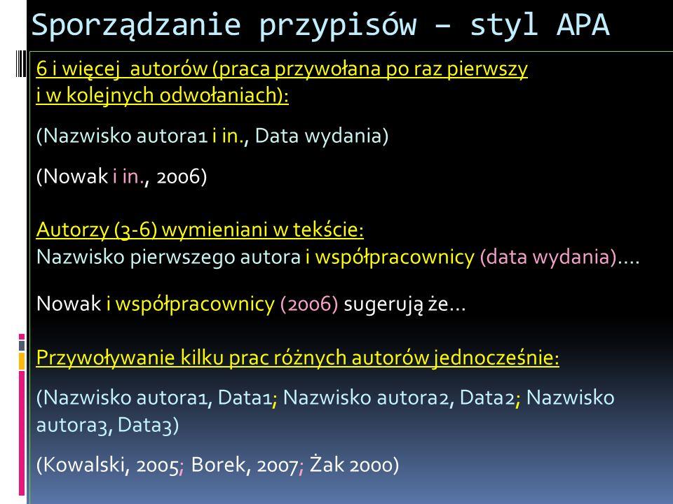 6 i więcej autorów (praca przywołana po raz pierwszy i w kolejnych odwołaniach): (Nazwisko autora1 i in., Data wydania) (Nowak i in., 2006) Autorzy (3