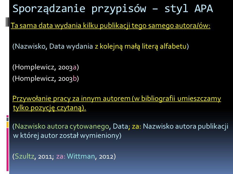 Ta sama data wydania kilku publikacji tego samego autora/ów: (Nazwisko, Data wydania z kolejną małą literą alfabetu) (Homplewicz, 2003a) (Homplewicz,