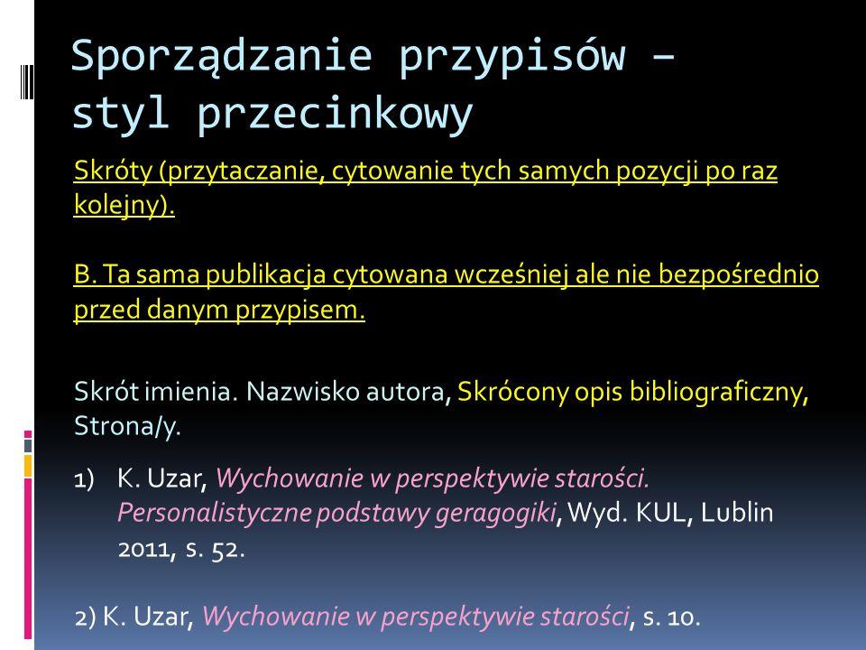 Sporządzanie przypisów – styl przecinkowy Skróty (przytaczanie, cytowanie tych samych pozycji po raz kolejny). B. Ta sama publikacja cytowana wcześnie