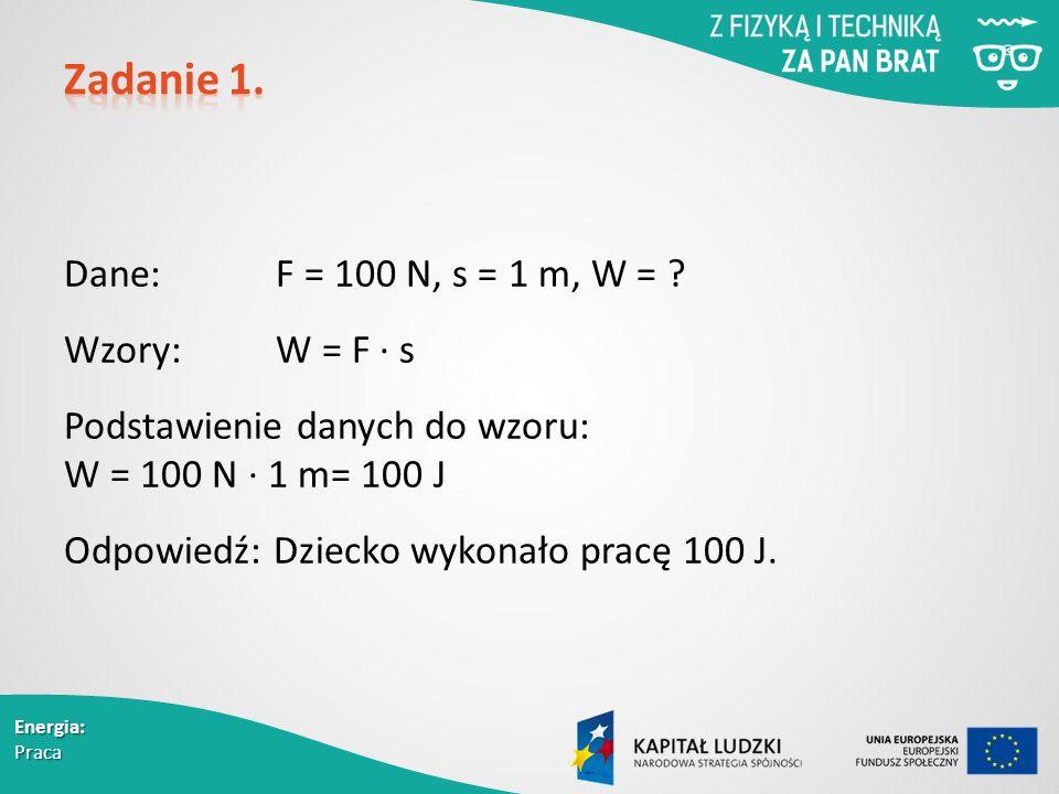 Energia: Praca Dane: F = 100 N, s = 1 m, W = .