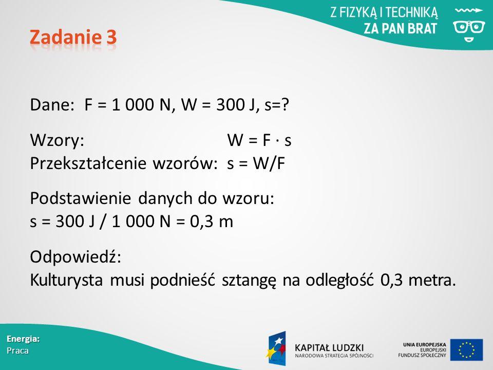 Energia: Praca Dane: F = 1 000 N, W = 300 J, s=.