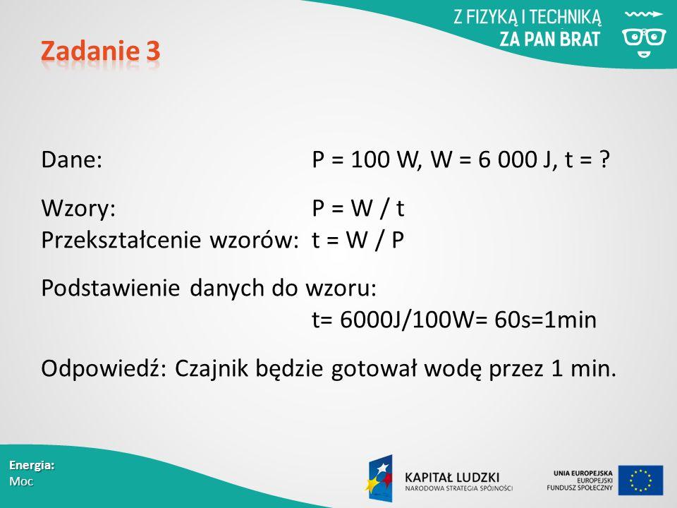 Energia: Moc Dane: P = 100 W, W = 6 000 J, t = .