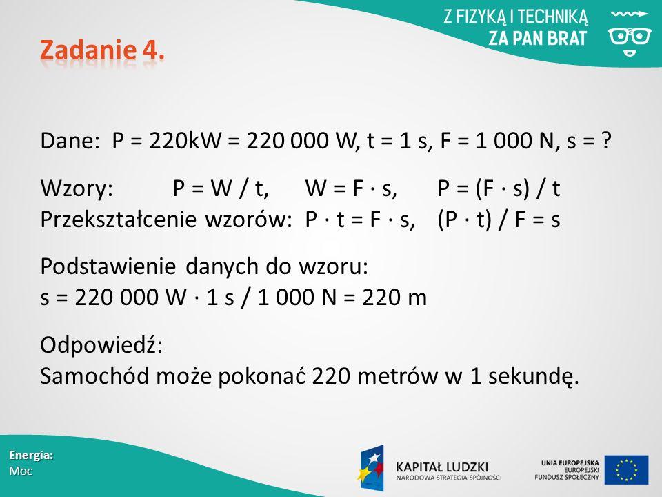 Energia: Moc Dane: P = 220kW = 220 000 W, t = 1 s, F = 1 000 N, s = .