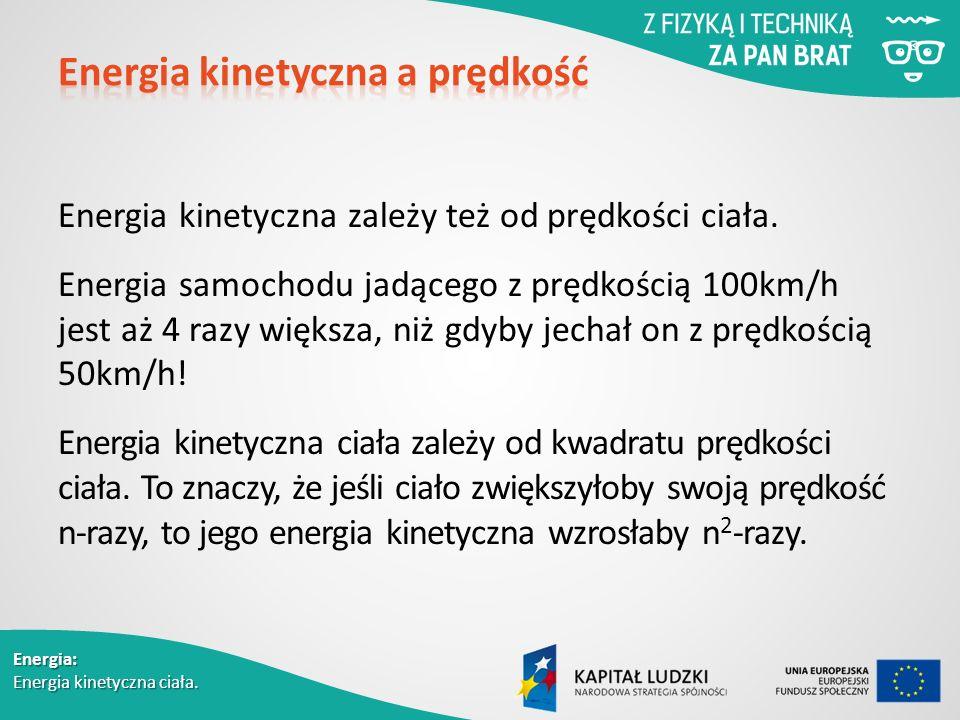 Energia: Energia kinetyczna ciała. Energia kinetyczna zależy też od prędkości ciała.