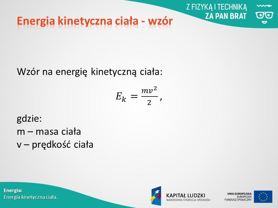 Energia: Energia kinetyczna ciała.