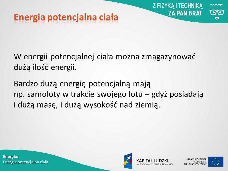W energii potencjalnej ciała można zmagazynować dużą ilość energii.