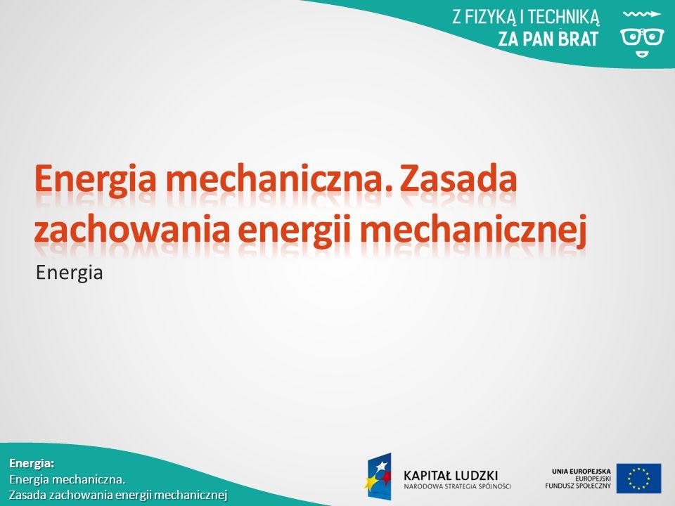 Energia: Energia mechaniczna. Zasada zachowania energii mechanicznej Energia