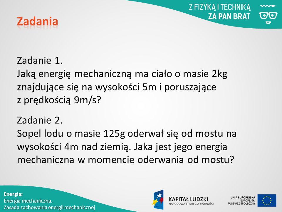 Energia: Energia mechaniczna. Zasada zachowania energii mechanicznej Zadanie 1.